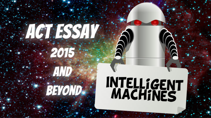 ACT practice essay: Intelligent Machines prompt