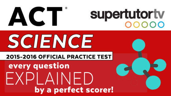 Free Video Explanations for the Official ACT Science Practice Test 2016-2017