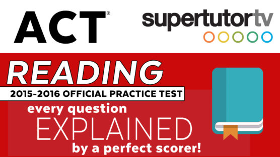 Free Video Explanations for the Official ACT Reading Practice Test 2015-2016