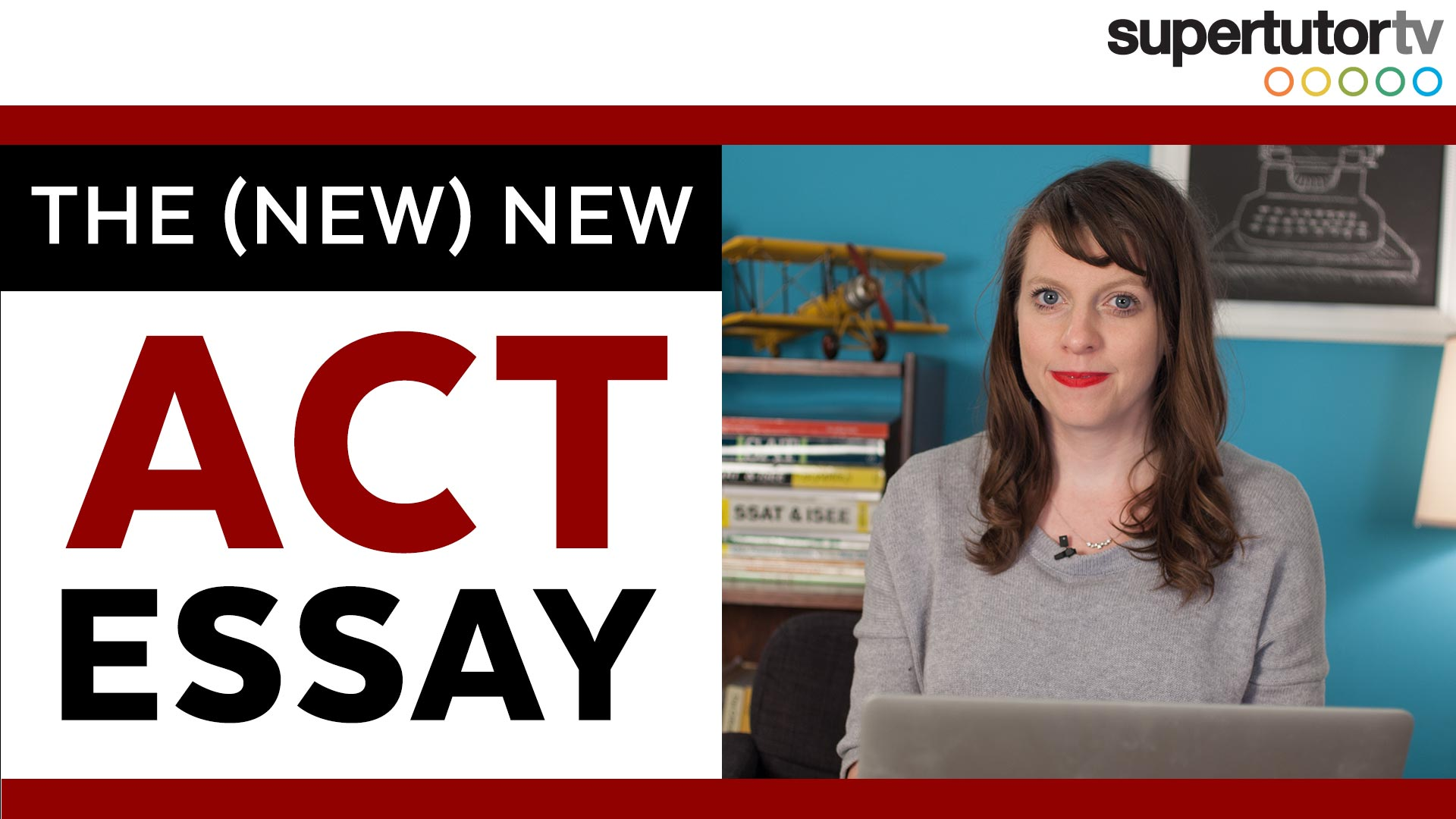 The NEW New ACT Essay: Understanding the Changes to Improve Your Essay Score!