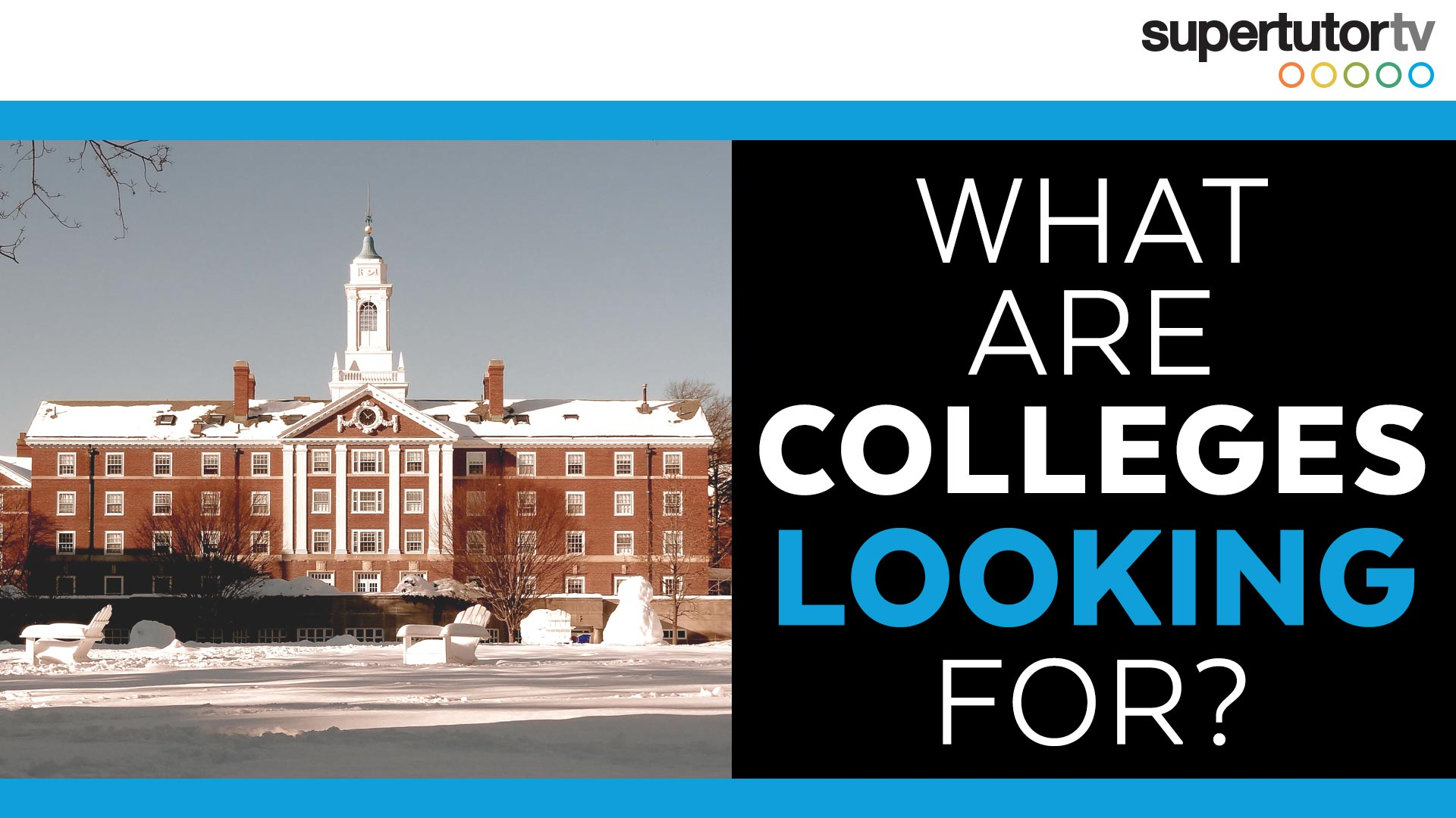 What Are Colleges Looking For? Tips for College Essays, Applications and Beyond