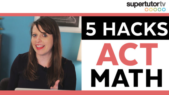 5 ACT® Math Hacks: Best Tips, Tricks and Strategies