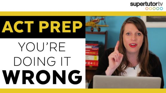ACT Prep: Why You're Doing It Wrong!!!