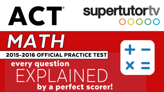 Free Video Explanations for Official ACT Math 2015-2016 Practice Test