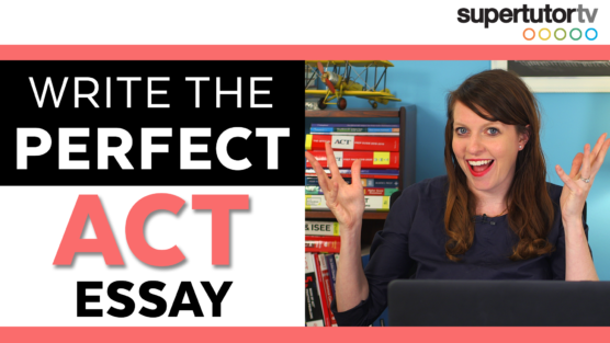 3 Tips: Writing the Perfect ACT® Essay!