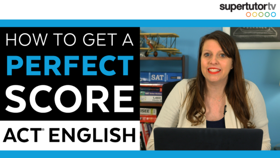How To Get A Perfect Score on the ACT® English Section
