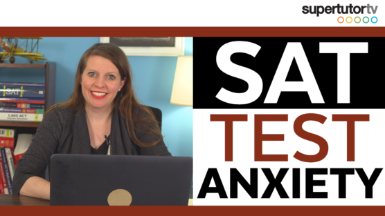 SAT® Test Anxiety Tips & Advice: How to Stay Calm & Rock the Test!