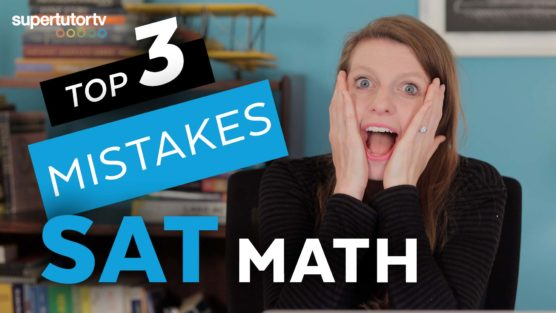 SAT® Math: Top 3 Mistakes and How to Avoid Them