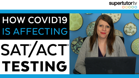 How COVID-19 Is Affecting SAT®/ACT® Testing