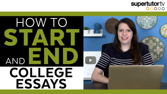 How to Begin and End Your College Essay