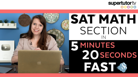SAT® Math Section in 5 Minutes 20 Seconds!