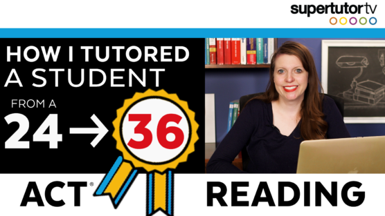 How I Coached a Student from a 24 to 36 on ACT Reading