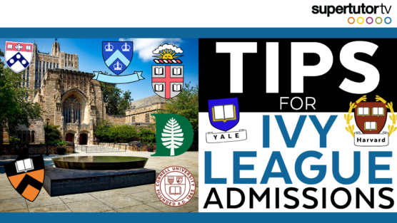 Tips for Ivy League College Admissions: How to Get In!